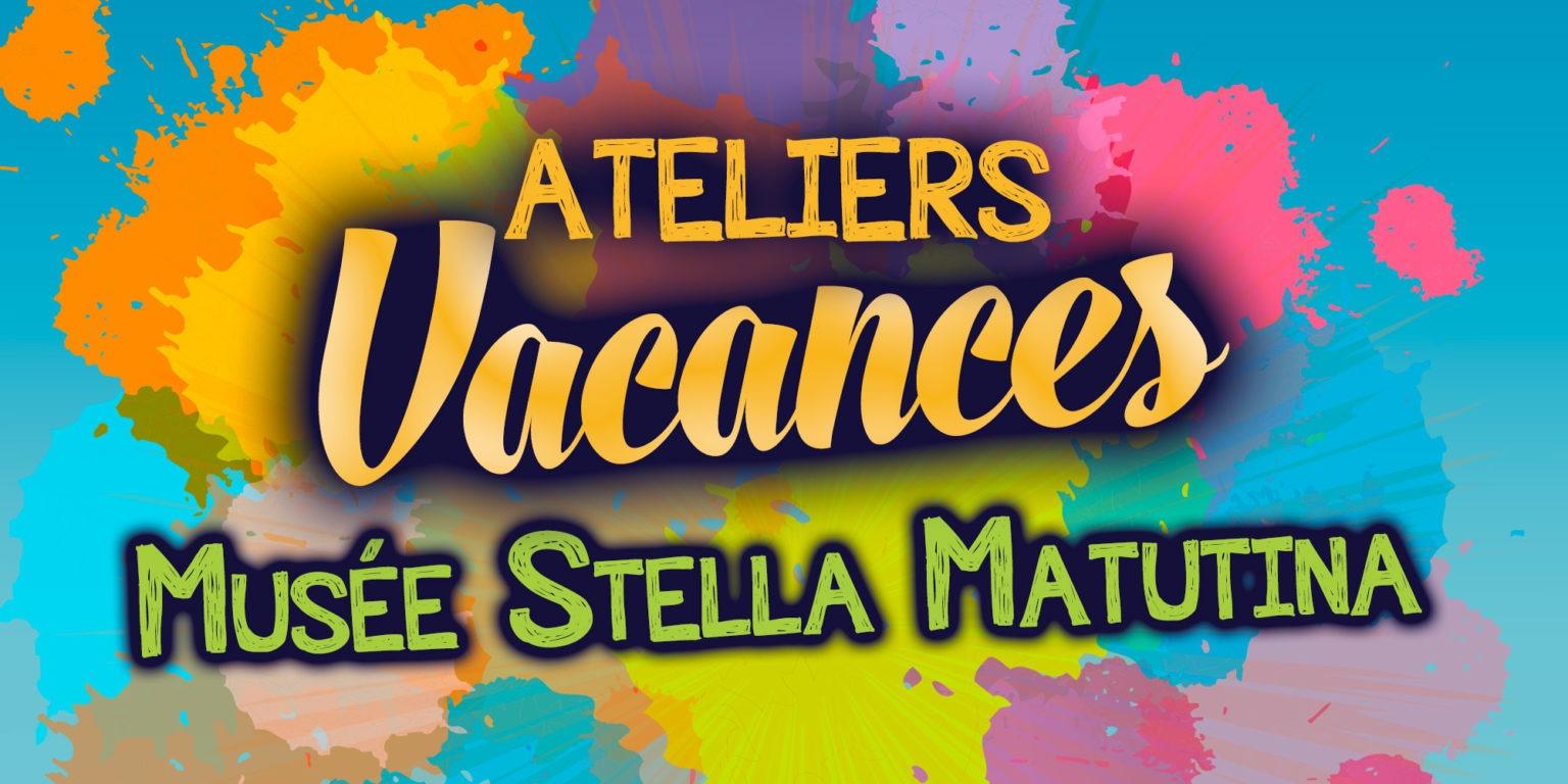 ATELIERS VACANCES AU MUSÉE STELLA MATUTINA