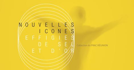 EXPOSITION - NOUVELLES ICONES, EFFIGIES DE SEL ET D'OR